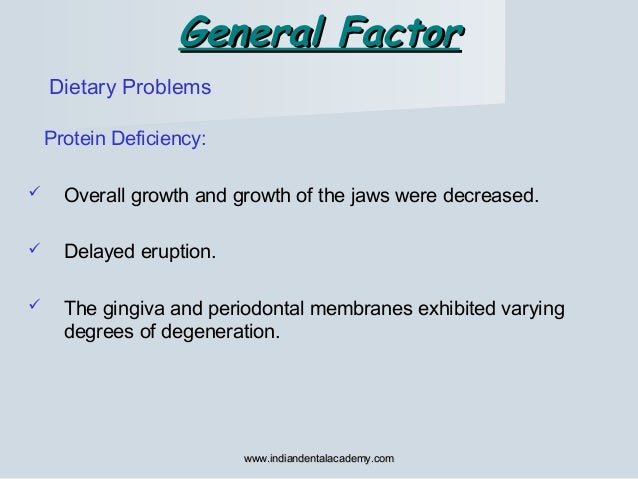 Dietary Problems General FactorGeneral Factor Protein Deficiency:  Overall growth and growth of the jaws were decreased. ...