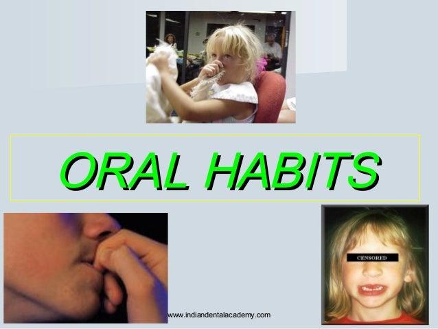 ORAL HABITSORAL HABITS www.indiandentalacademy.comwww.indiandentalacademy.com