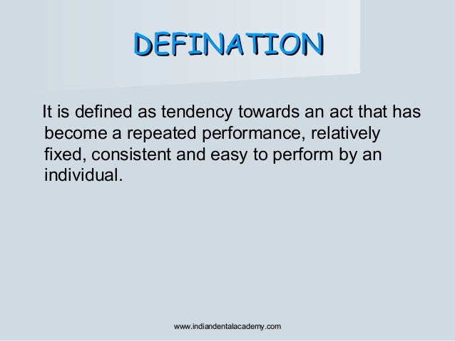 DEFINATIONDEFINATION It is defined as tendency towards an act that has become a repeated performance, relatively fixed, co...