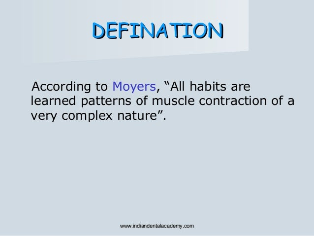 """DEFINATIONDEFINATION According to Moyers, """"All habits are learned patterns of muscle contraction of a very complex nature""""..."""