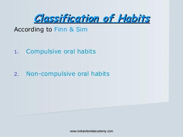 Classification of HabitsClassification of Habits According to Finn & Sim 1. Compulsive oral habits 2. Non-compulsive oral ...