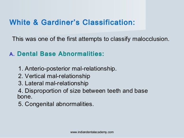 White & Gardiner's Classification: This was one of the first attempts to classify malocclusion. A. Dental Base Abnormaliti...