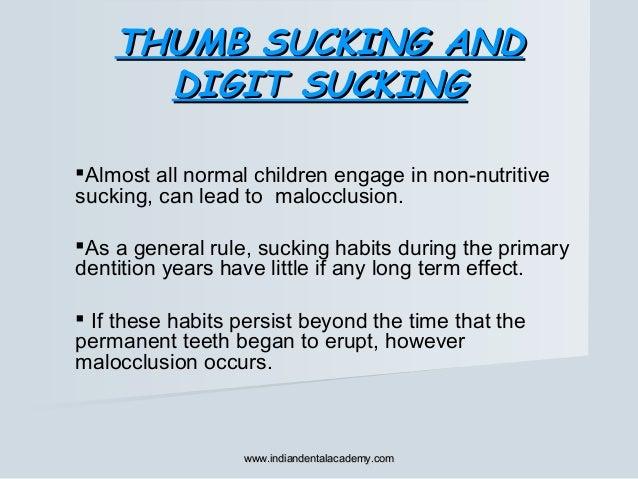 Almost all normal children engage in non-nutritive sucking, can lead to malocclusion. As a general rule, sucking habits ...