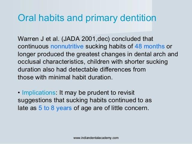 Oral habits and primary dentition Warren J et al. (JADA 2001,dec) concluded that continuous nonnutritive sucking habits of...
