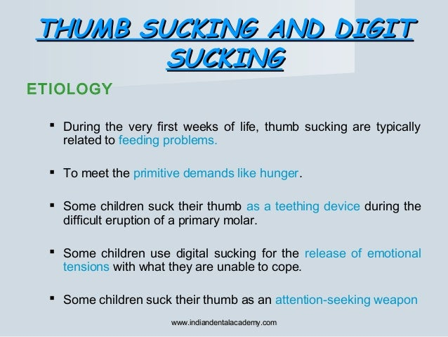 THUMB SUCKING AND DIGITTHUMB SUCKING AND DIGIT SUCKINGSUCKING ETIOLOGY  During the very first weeks of life, thumb suckin...