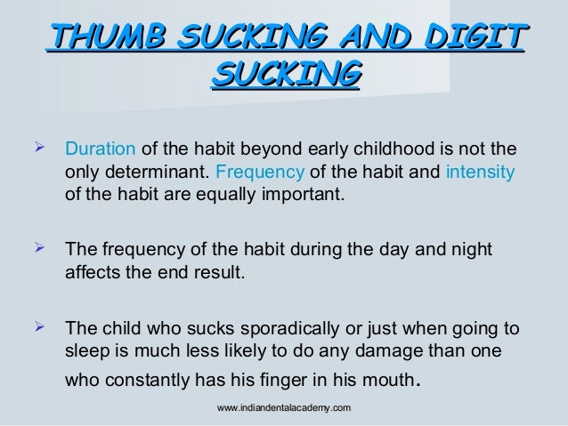 THUMB SUCKING AND DIGITTHUMB SUCKING AND DIGIT SUCKINGSUCKING  Duration of the habit beyond early childhood is not the on...