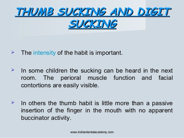 THUMB SUCKING AND DIGITTHUMB SUCKING AND DIGIT SUCKINGSUCKING  The intensity of the habit is important.  In some childre...