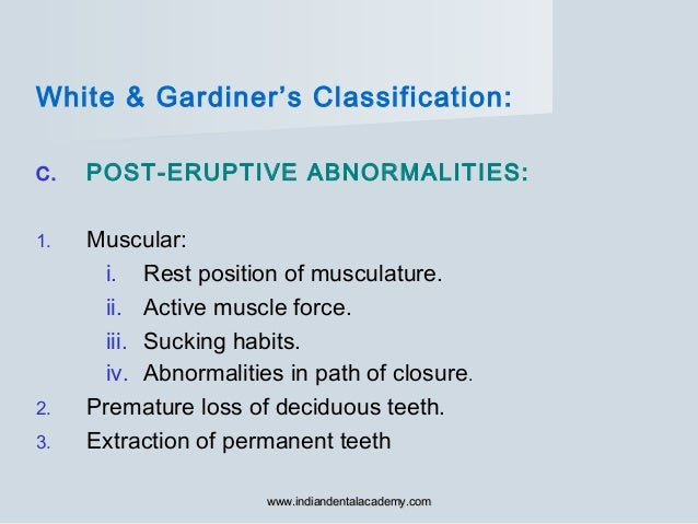 White & Gardiner's Classification: C. POST-ERUPTIVE ABNORMALITIES: 1. Muscular: i. Rest position of musculature. ii. Activ...