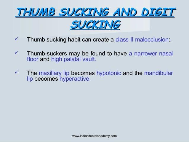 THUMB SUCKING AND DIGITTHUMB SUCKING AND DIGIT SUCKINGSUCKING  Thumb sucking habit can create a class II malocclusion:. ...