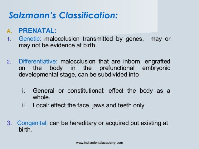A. PRENATAL: 1. Genetic: malocclusion transmitted by genes, may or may not be evidence at birth. 2. Differentiative: maloc...