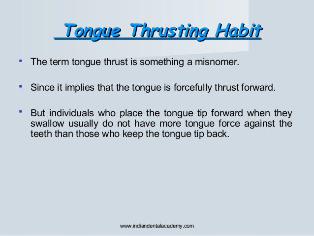 Tongue Thrusting HabitTongue Thrusting Habit  The term tongue thrust is something a misnomer.  Since it implies that the...