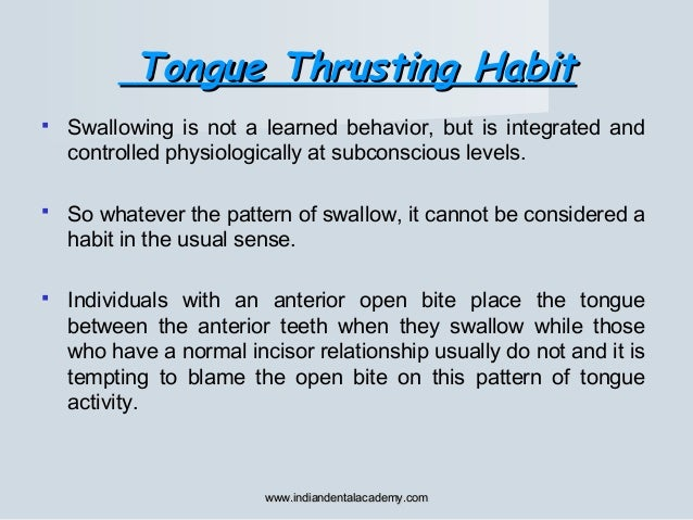 Tongue Thrusting HabitTongue Thrusting Habit  Swallowing is not a learned behavior, but is integrated and controlled phys...