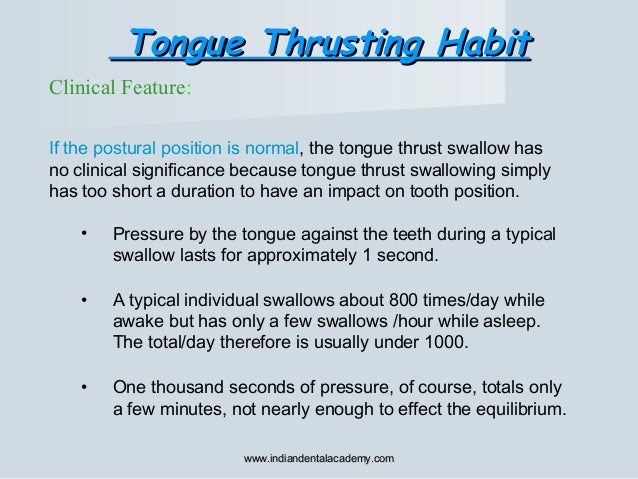 Clinical Feature: If the postural position is normal, the tongue thrust swallow has no clinical significance because tongu...