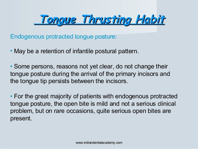 Endogenous protracted tongue posture: • May be a retention of infantile postural pattern. • Some persons, reasons not yet ...