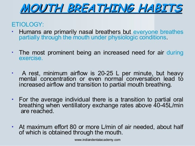 MOUTH BREATHING HABITSMOUTH BREATHING HABITS ETIOLOGY: • Humans are primarily nasal breathers but everyone breathes partia...