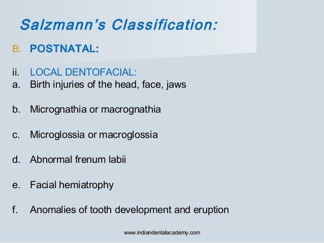 B. POSTNATAL: ii. LOCAL DENTOFACIAL: a. Birth injuries of the head, face, jaws b. Micrognathia or macrognathia c. Microglo...