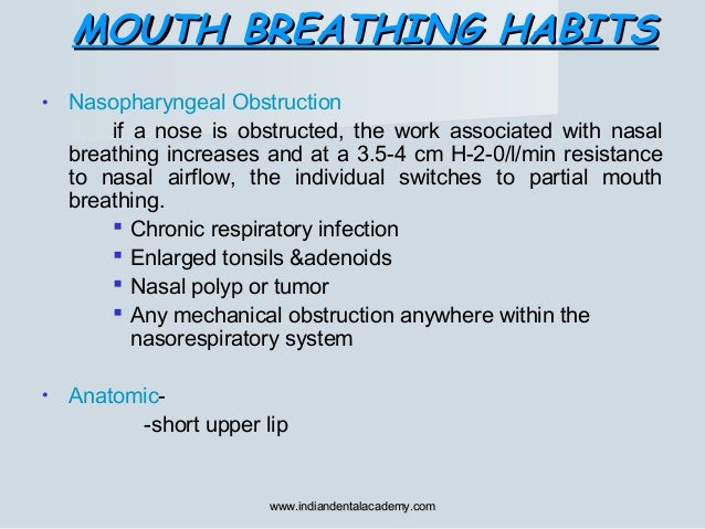 MOUTH BREATHING HABITSMOUTH BREATHING HABITS • Nasopharyngeal Obstruction if a nose is obstructed, the work associated wit...