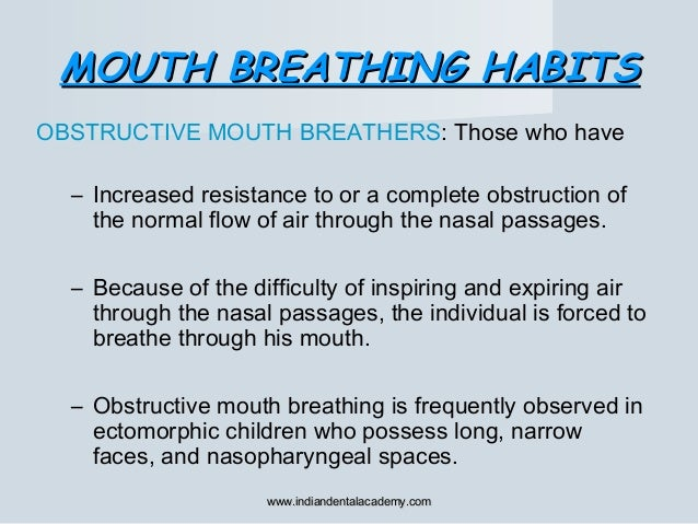 MOUTH BREATHING HABITSMOUTH BREATHING HABITS OBSTRUCTIVE MOUTH BREATHERS: Those who have – Increased resistance to or a co...