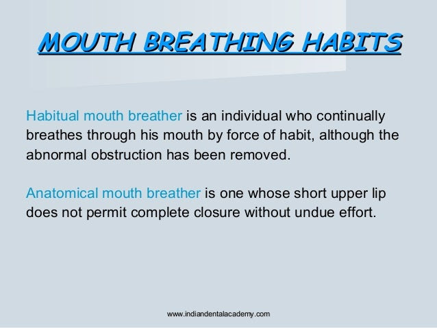 MOUTH BREATHING HABITSMOUTH BREATHING HABITS Habitual mouth breather is an individual who continually breathes through his...