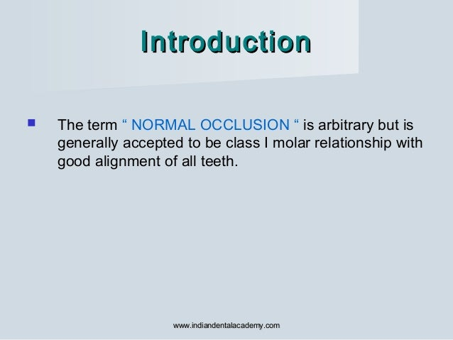 """IntroductionIntroduction  The term """" NORMAL OCCLUSION """" is arbitrary but is generally accepted to be class I molar relati..."""