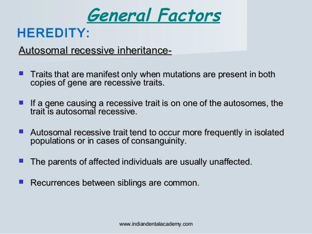 Autosomal recessive inheritance-Autosomal recessive inheritance-  Traits that are manifest only when mutations are presen...