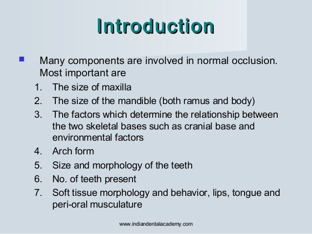 IntroductionIntroduction  Many components are involved in normal occlusion. Most important are 1. The size of maxilla 2. ...