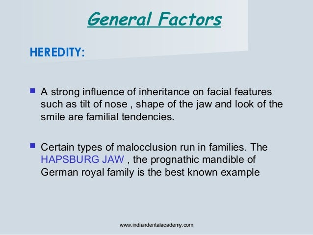 General Factors HEREDITY:  A strong influence of inheritance on facial features such as tilt of nose , shape of the jaw a...