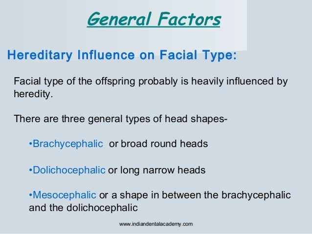 Facial type of the offspring probably is heavily influenced by heredity. There are three general types of head shapes- •Br...