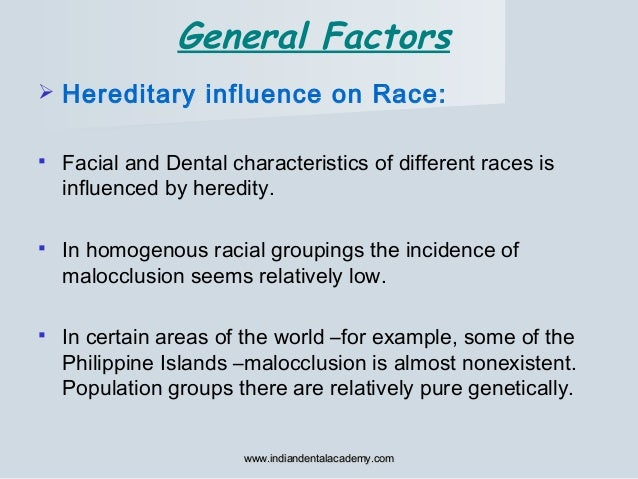  Hereditary influence on Race:  Facial and Dental characteristics of different races is influenced by heredity.  In hom...