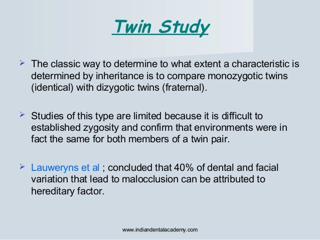 Twin Study  The classic way to determine to what extent a characteristic is determined by inheritance is to compare monoz...