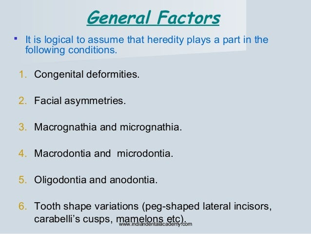  It is logical to assume that heredity plays a part in the following conditions. 1. Congenital deformities. 2. Facial asy...