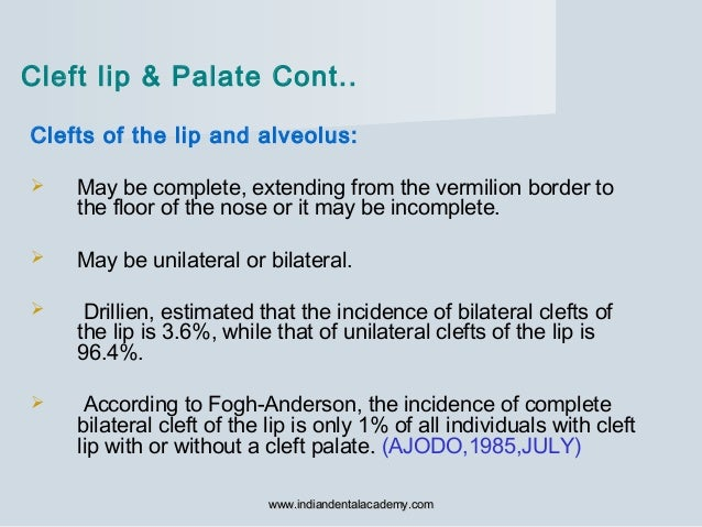 Clefts of the lip and alveolus:  May be complete, extending from the vermilion border to the floor of the nose or it may ...