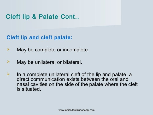 Cleft lip and cleft palate:  May be complete or incomplete.  May be unilateral or bilateral.  In a complete unilateral ...