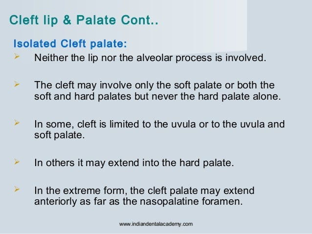 Isolated Cleft palate:  Neither the lip nor the alveolar process is involved.  The cleft may involve only the soft palat...