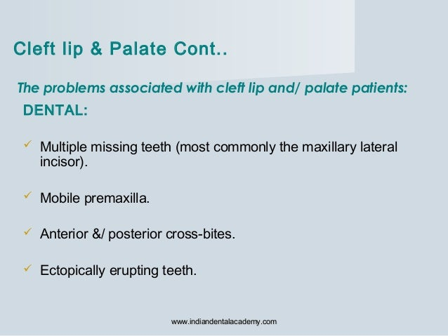 The problems associated with cleft lip and/ palate patients: DENTAL:  Multiple missing teeth (most commonly the maxillary...