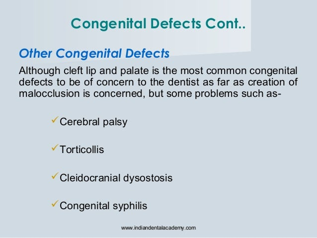 Other Congenital Defects Although cleft lip and palate is the most common congenital defects to be of concern to the denti...