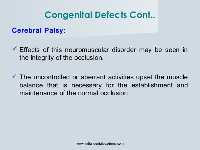 Cerebral Palsy:  Effects of this neuromuscular disorder may be seen in the integrity of the occlusion.  The uncontrolled...