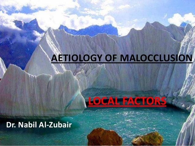 AETIOLOGY OF MALOCCLUSION                      LOCAL FACTORSDr. Nabil Al-Zubair