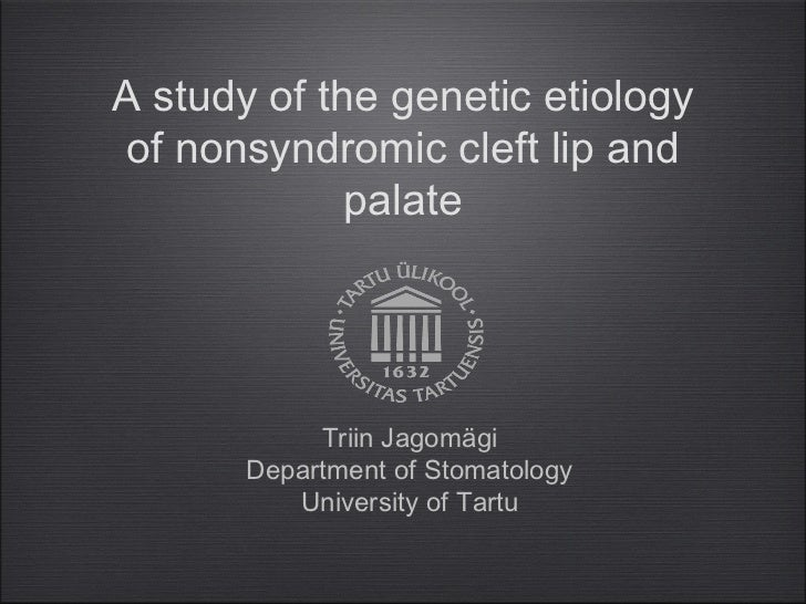 A study of the genetic etiology of nonsyndromic cleft lip and             palate            Triin Jagomägi       Departmen...
