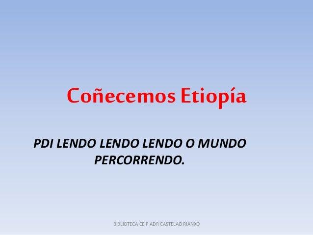 Coñecemos Etiopía PDI LENDO LENDO LENDO O MUNDO PERCORRENDO. BIBLIOTECA CEIP ADR CASTELAO RIANXO