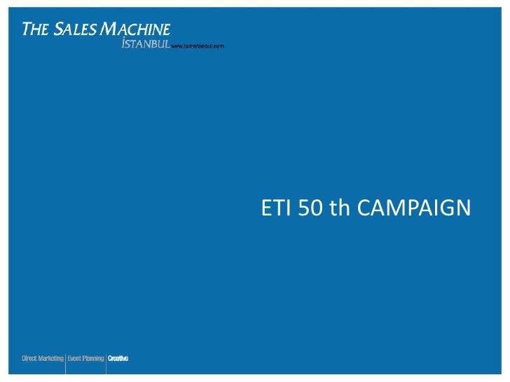 ETI 50 th CAMPAIGN
