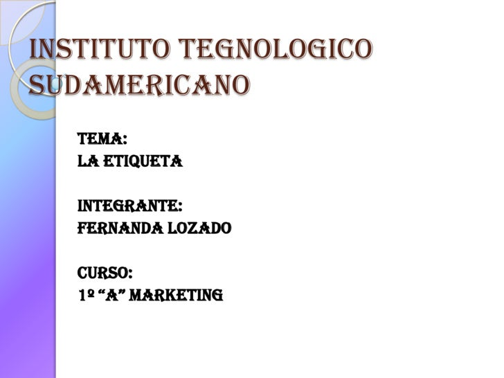 "INSTITUTO TEGNOLOGICO SUDAMERICANO<br />TEMA:<br />LA ETIQUETA<br />INTEGRANTE:<br />FERNANDA LOZADo<br />CURSO:<br />1º ""..."