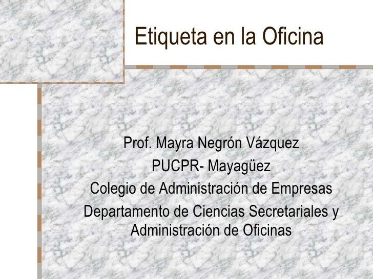 Etiqueta en la Oficina Prof. Mayra Negrón Vázquez PUCPR- Mayagüez Colegio de Administración de Empresas Departamento de Ci...