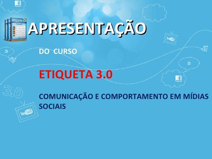 APRESENTAÇÃO DO  CURSO ETIQUETA 3.0 COMUNICAÇÃO E COMPORTAMENTO EM MÍDIAS SOCIAIS