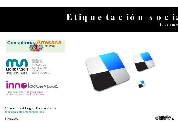 Etiquetación social Intermedio Aitor Bediaga Escudero [email_address]   31/03/2009