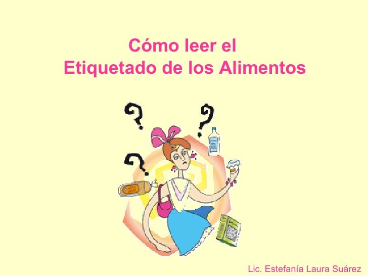 Cómo leer el  Etiquetado de los Alimentos Lic. Estefanía Laura Suárez