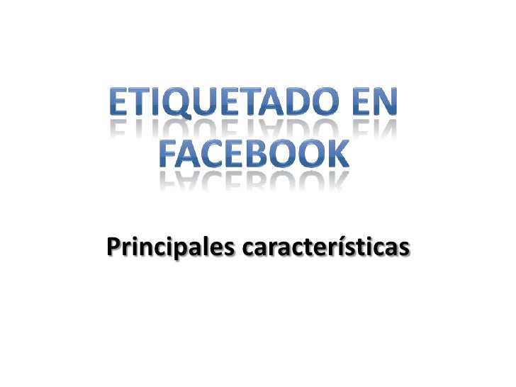 ETIQUETADO EN Facebook<br />Principales características<br />