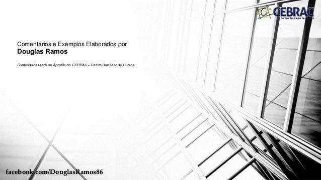 facebook.com/DouglasRamos86 Comentários e Exemplos Elaborados por Douglas Ramos Conteúdo baseado na Apostila do CEBRAC – C...