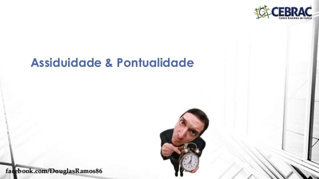 Assiduidade & Pontualidade facebook.com/DouglasRamos86