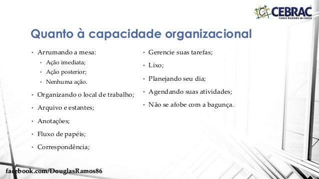 • Arrumando a mesa: • Ação imediata; • Ação posterior; • Nenhuma ação. • Organizando o local de trabalho; • Arquivo e esta...